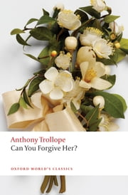 Can You Forgive Her? ebook by Anthony Trollope,Dinah Birch