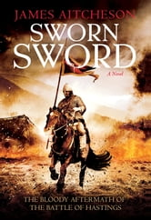 Sworn Sword - A Novel ebook by James Aitcheson
