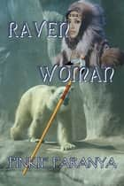 Raven Woman - Women of the Northland ~ Book 1 ebook by Pinkie Paranya