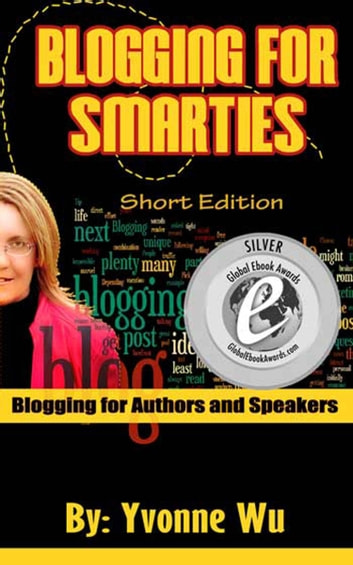 Blogging For Smarties Blogging for Authors and Speakers ebook by Yvonne Wu