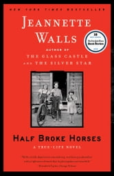 Half Broke Horses - A True-Life Novel ebook by Jeannette Walls