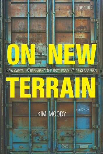 On New Terrain - How Capital is Reshaping the Battleground of Class War ebook by Kim Moody