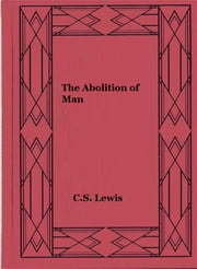 the abolition of man cs lewis Ayn rand really, really hated cs lewis these insults and more can be found in her marginal notes on a copy of lewis' the abolition of man customer service.