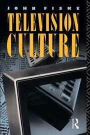 Television Culture ebook by Fiske, John