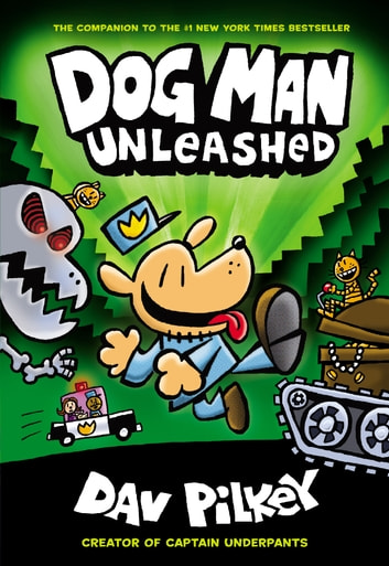 Dog Man Unleashed: From the Creator of Captain Underpants (Dog Man #2) ebook by Dav Pilkey
