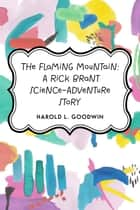 The Flaming Mountain: A Rick Brant Science-Adventure Story ebook by Harold L. Goodwin