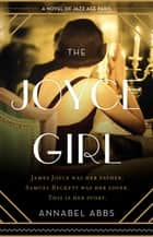 The Joyce Girl - A Novel of Jazz Age Paris ebook by Annabel Abbs