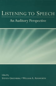Listening to Speech - An Auditory Perspective ebook by Steven Greenberg,William Ainsworth