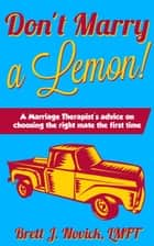 Don't Marry a Lemon!: A Marriage Therapist's advice on choosing the right mate the first time ebook by Brett Novick