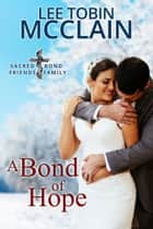 A Bond of Hope - Christian Romance ebook by Lee Tobin McClain