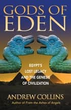 Gods of Eden - Egypt's Lost Legacy and the Genesis of Civilization ebook by Andrew Collins