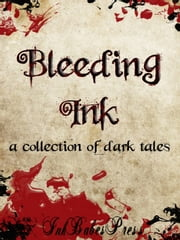 Bleeding Ink: A Collection of Dark Tales ebook by Ink Babes Press