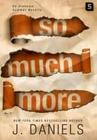 So Much More - An Alabama Summer Novella ebook by J. Daniels