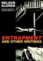 Entrapment and Other Writings eBook by Nelson Algren, Brooke Horvath, Dan Simon