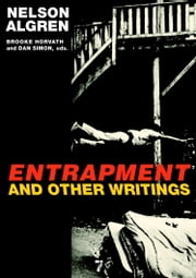 Entrapment and Other Writings ebook by Nelson Algren,Brooke Horvath,Dan Simon