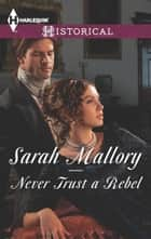 Never Trust a Rebel ebook by Sarah Mallory