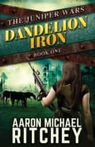 Dandelion Iron ebook by Aaron Michael Ritchey