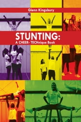 Stunting: A Cheer Technique Book ebook by Glenn Kingsbury