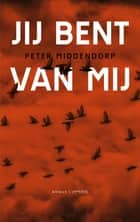 Jij bent van mij ebook by Peter Middendorp