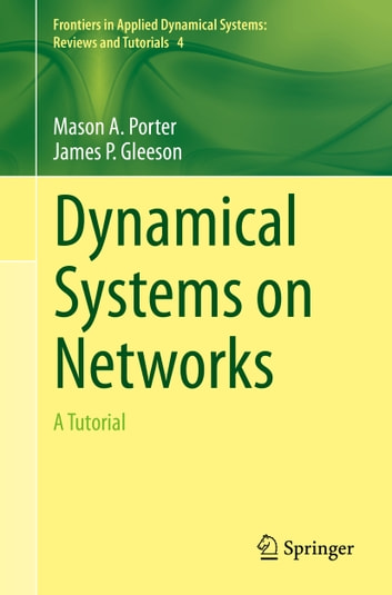 Dynamical Systems on Networks - A Tutorial ebook by Mason Porter,James Gleeson