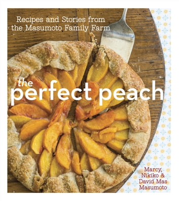The Perfect Peach - Recipes and Stories from the Masumoto Family Farm ebook by David Mas Masumoto,Marcy Masumoto,Nikiko Masumoto