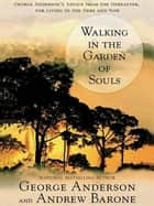 Walking in the Garden of Souls ebook by George Anderson, Andrew Barone