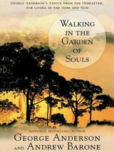 Walking in the Garden of Souls ebook by George Anderson,Andrew Barone