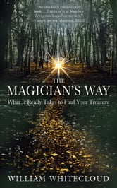 The Magician's Way - What It Really Takes to Find Your Treasure ebook by William Whitecloud