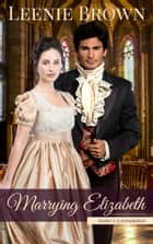Marrying Elizabeth, Books 1-3 Compilation - A Pride and Prejudice Variation Series ebook by Leenie Brown
