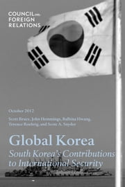Global Korea: South Koreas Contributions to International Security ebook by Council on Foreign Relations
