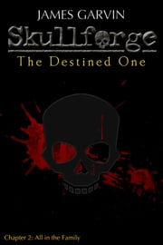 Skullforge: The Destined One (Chapter 2) ebook by James Garvin