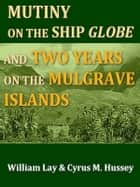 A Narrative of the Mutiny on Board the Ship Globe ebook by