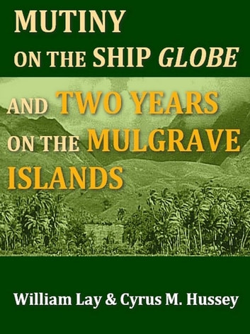 A Narrative of the Mutiny on Board the Ship Globe ebook by William Lay,Cyrus M. Hussey