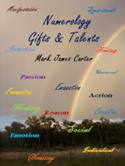 Numerology Gifts & Talents ebook by Mark James Carter