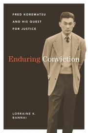 Enduring Conviction: Fred Korematsu and His Quest for Justice ebook by Bannai, Lorraine K.