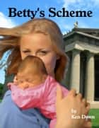Betty's Scheme ebook by Ken Down