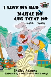 I Love My Dad Mahal Ko ang Tatay Ko: English Tagalog Bilingual Edition - English Tagalog Bilingual Collection ebook by Shelley Admont, S.A. Publishing
