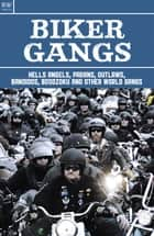 Biker Gangs - Hells Angels, Pagans, Outlaws, Bandidos, Bosozoku and Other World Gangs ebook by