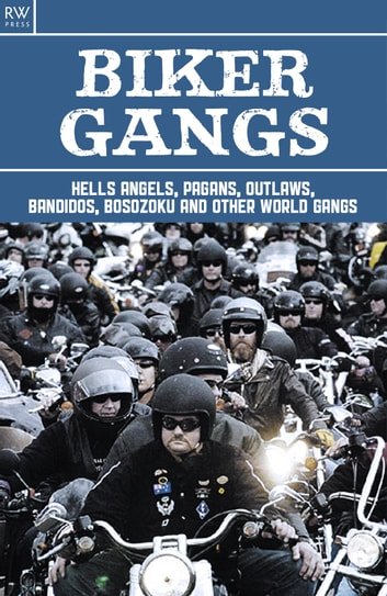 Biker Gangs - Hells Angels, Pagans, Outlaws, Bandidos, Bosozoku and Other World Gangs 電子書 by Walter Roberts