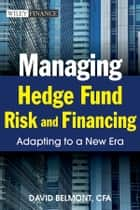 Managing Hedge Fund Risk and Financing ebook by David P. Belmont