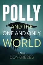 Polly and the One and Only World ebook by Don Bredes