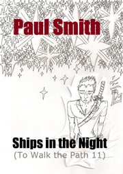 Ships in the Night (To Walk the Path 11) ebook by Paul Smith