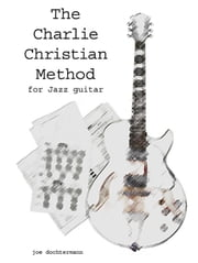 Learn Jazz Guitar Improvisation: The Charlie Christian Method ebook by Joe Dochtermann