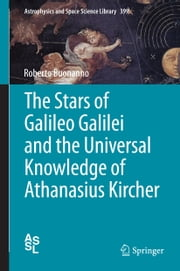 The Stars of Galileo Galilei and the Universal Knowledge of Athanasius Kircher ebook by Roberto Buonanno