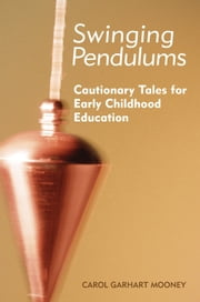 Swinging Pendulums - Cautionary Tales for Early Childhood Education ebook by Carol Garhart Mooney