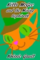 Kitts McGee and the Missing Sephiroth ebook by Krissie Gault