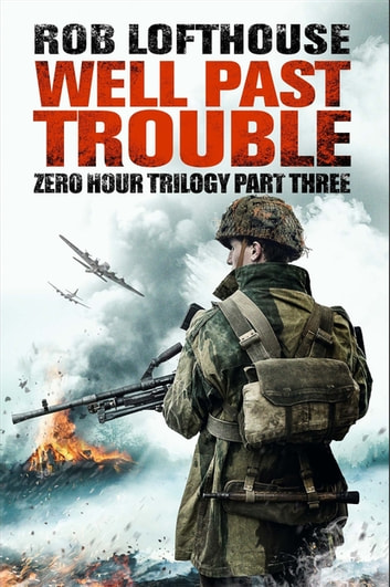 Zero Hour Trilogy: Well Past Trouble - (3) ekitaplar by Rob Lofthouse