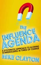 The Influence Agenda ebook by M. Clayton