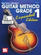 Modern Guitar Method Grade 1, Expanded Edition ebook by Mel Bay, William Bay