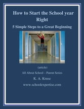 How to Start the School Year RIGHT!: 5 Simple Steps to a Great Beginning ebook by K.A. Kruse